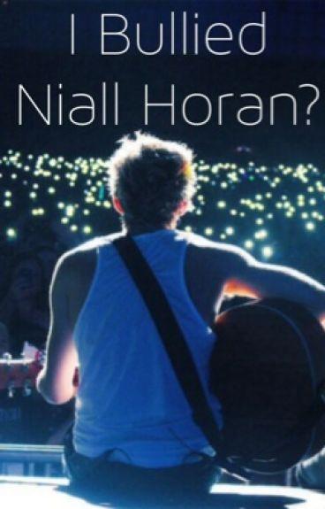 I Bullied Niall Horan?