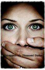 Kidnapped: My Obsessed Stalker by abblesfiction