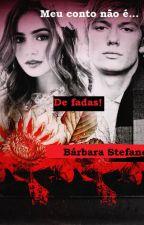 Meu conto não é de fadas - 1° edição by BarbaraStefane