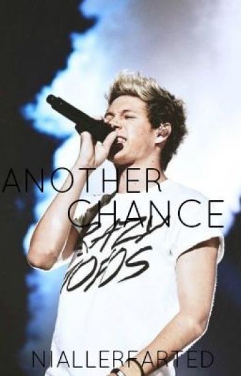 Another Chance (A Niall Horan Fan Fic)
