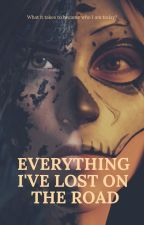Everything I've lost on the road by fanficaddicted01