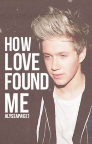 How love found me (Niall Horan)