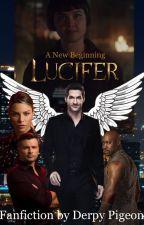 Lucifer; A New Beginning (fanfiction) by DerpyPigeon