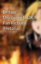 Britain Discovers FrUK Fan Fictions (Hetalia) by MemoriesOfTheFlame