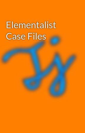 Elementalist Case Files by DustyTri1807