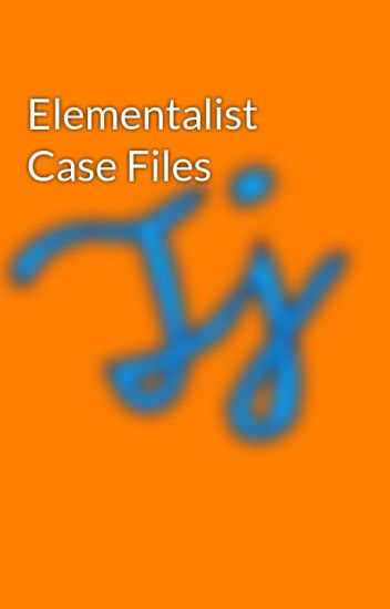 Elementalist Case Files