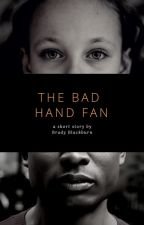 The Bad Hand Fan by Thesaecian