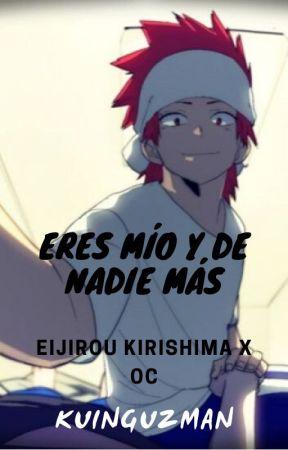 Eres mío y de nadie más. Eijirou Kirishima x OC by kenilkindgirl