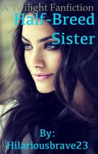 Half-breed sister [ Twilight fan fictions] [Completed] by Hilariousbrave23