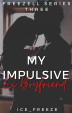My Impulsive Ex Boyfriend by Ice_Freeze