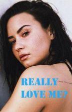 REALLY LOVE ME?-Demi Lovato- by ddlov12