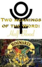 Two Meanings of the Word: Half-Blood! by RiverGrace21