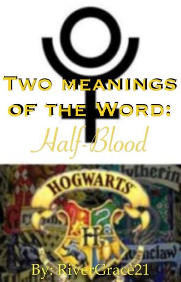 Two Meanings of the Word: Half-Blood!