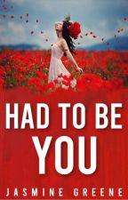 Had To Be You by JasmineDahlia