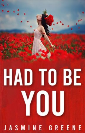 Had To Be You (Romance/Drama) [COMPLETED] by JasmineDahlia