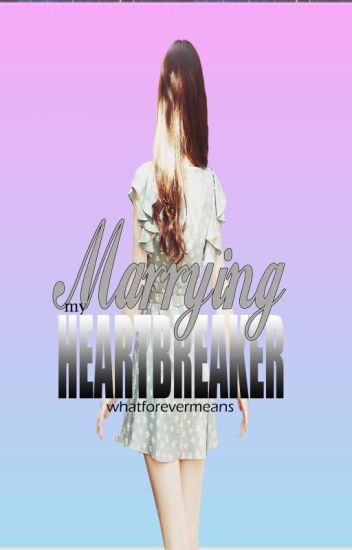 Marrying my heartbreaker