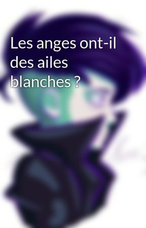 Les anges ont-il des ailes blanches ? by MarieLo501