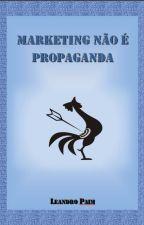Marketing Não É Propaganda by leandropaim123