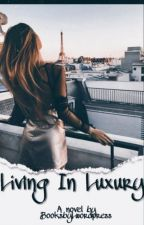 Living in Luxury  (Sequel to Living Among The Rich and Famous ) by BooksbyLwordpress
