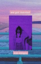 kim mingyu-we got married {COMPLETED} by byeolrangdan