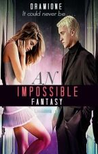 Dramione: An Impossible Fantasy [Being Edited] by HPloverforever