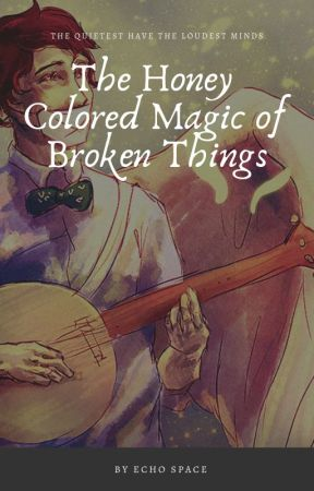 The Honey-Colored Magic of Broken Things by EchoSpace