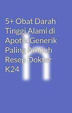 5+ Obat Darah Tinggi Alami di Apotik Generik Paling Ampuh Resep Dokter K24 by hasbi19
