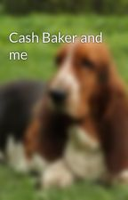 Cash Baker and me  by SamanthaMarie3124