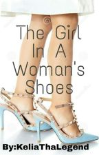 The Girl In A Woman's Shoes by KeliaThaLegend
