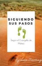 Siguiendo sus pasos (Según el evangelio de Mateo) by LysaASanidad