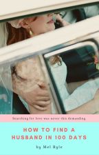 How to find a Husband in 100 days (#Wattys2015) by MelonDiaries