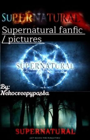 Supernatural fanfic /pictures  by nekocreepeypasta