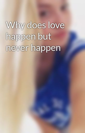 why does it happen in love