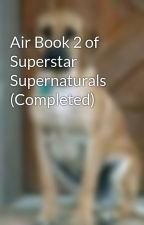 Air Book 2 of Superstar Supernaturals (Completed) by bordercolliesrock