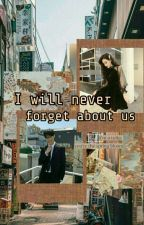 I will never forget about us by parkeunahh-