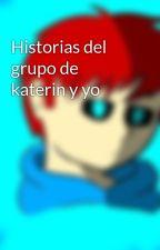 Historias del grupo de katerin y yo by Carlosqueleton24