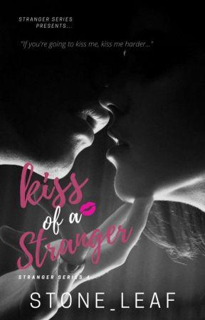 Kiss of a Stranger (Stranger Series 4) by stone_leaf