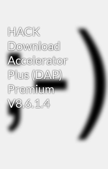HACK Download Accelerator Plus (DAP) Premium V8 6 1 4