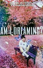 Am I Dreaming? by kpopworld1230