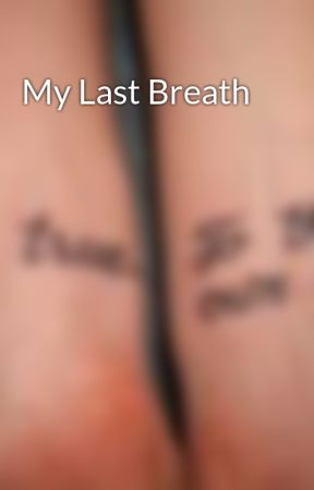 My Last Breath by imperfect1997
