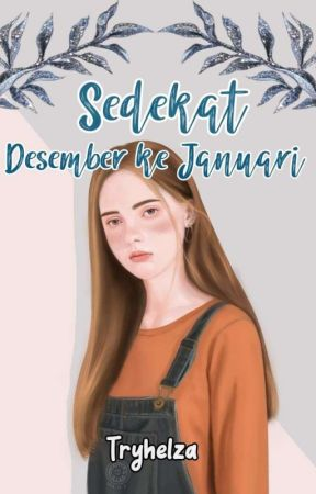 Sedekat Desember Ke Januari (TAMAT ✔) by Tryhelza