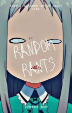 Random Rants →Me by Yumeha_rmy