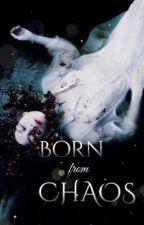 Born from Chaos by LydiaLuminiaEH