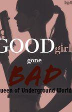 Good Girl Gone Bad: Queen of Underground World by BAJJ25