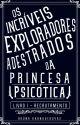 OS INCRÍVEIS EXPLORADORES ADESTRADOS DA PRINCESA PSICÓTICA by brukarnau