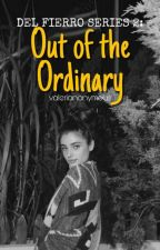 DEL FIERRO SERIES 2: OUT OF THE ORDINARY (COMPLETED) by valerianonymous