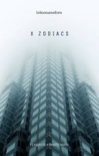 """X Zodiacs(Formerly the """"zodiac"""" story) by lolnonameforu"""