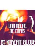 Una Noche de Copas by korean18love