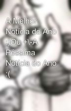 A Melhor Notícia do Ano :)Ou +\-A Péssima Notícia do Ano :( by user86830265