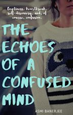 The echoes of a confused mind    Ongoing by asmithereader